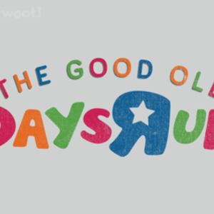 Woot!: No More Good Old Days