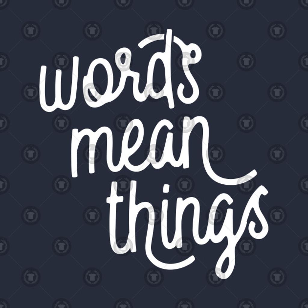 TeePublic: Words Mean Things s02 White