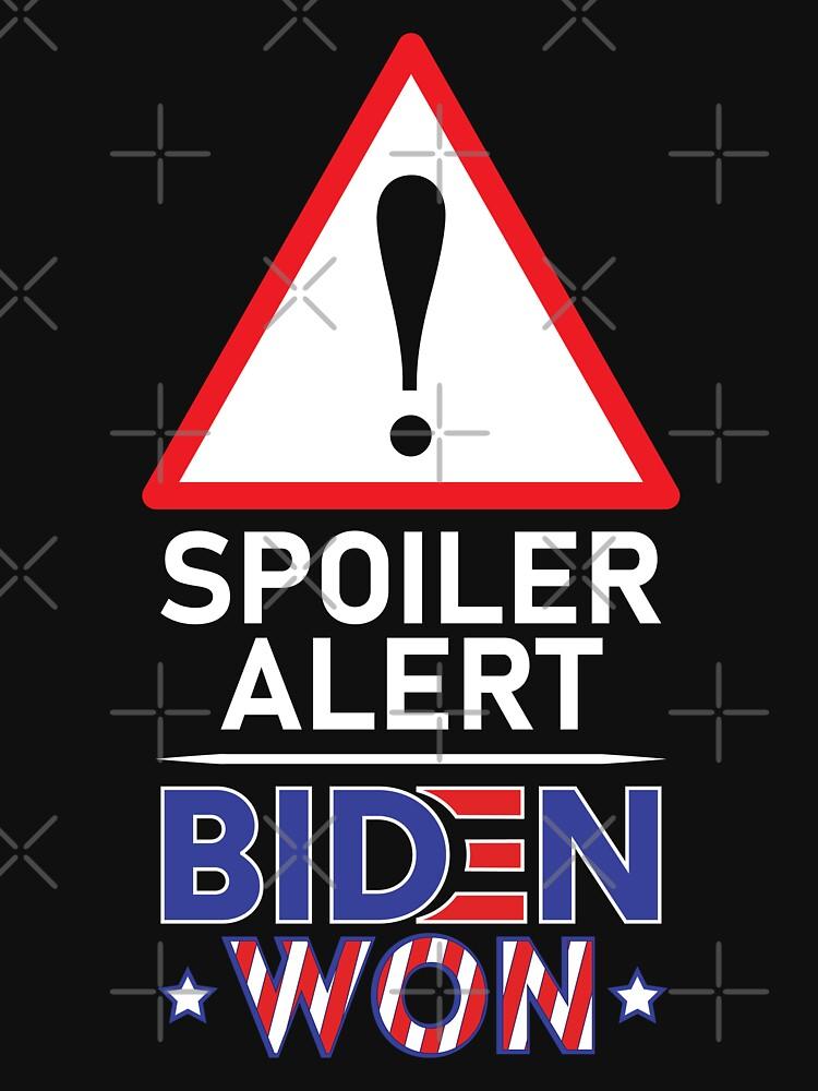 RedBubble: Spoiler Alert Biden Won - Biden Won Get Over It Deal With It - Biden Wins