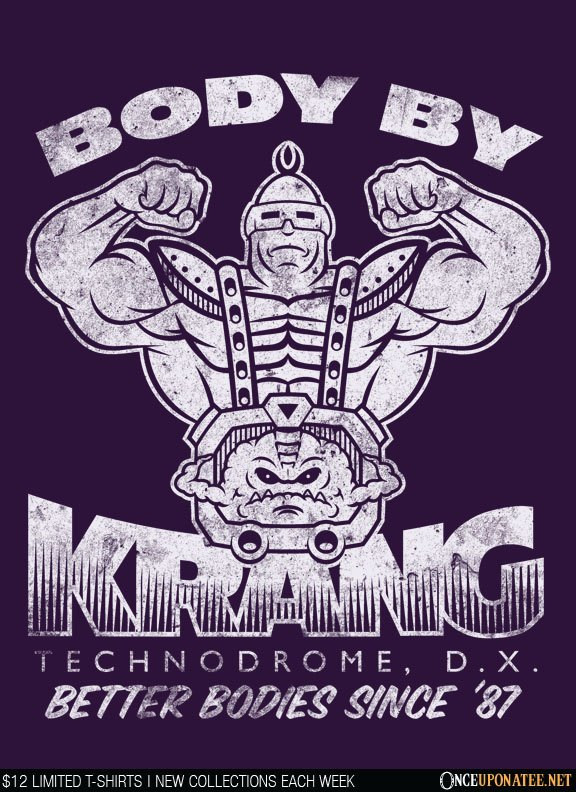 Once Upon a Tee: Body by Krang