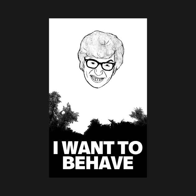 TeePublic: I WANT TO BEHAVE