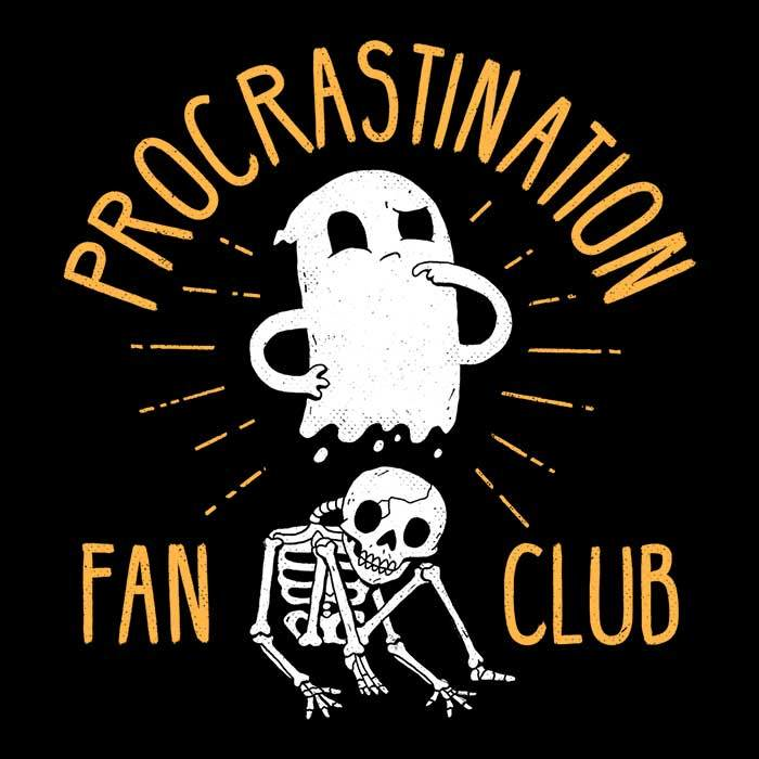 Once Upon a Tee: Procrastination Fan Club