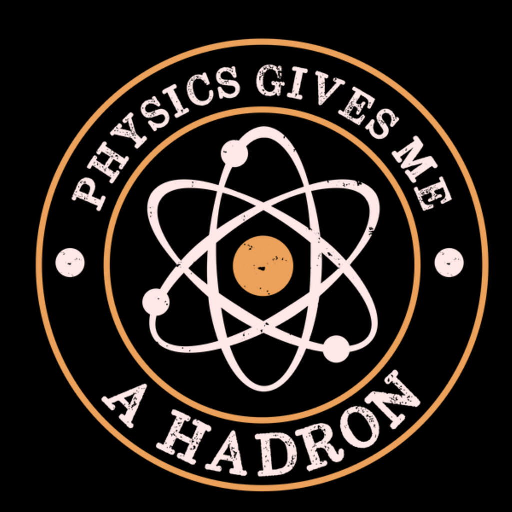 NeatoShop: Physics Gives Me A Hadron Funny Science