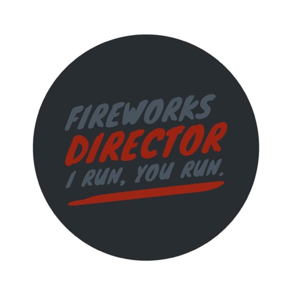 BustedTees: Fireworks Director I RUN, YOU RUN.