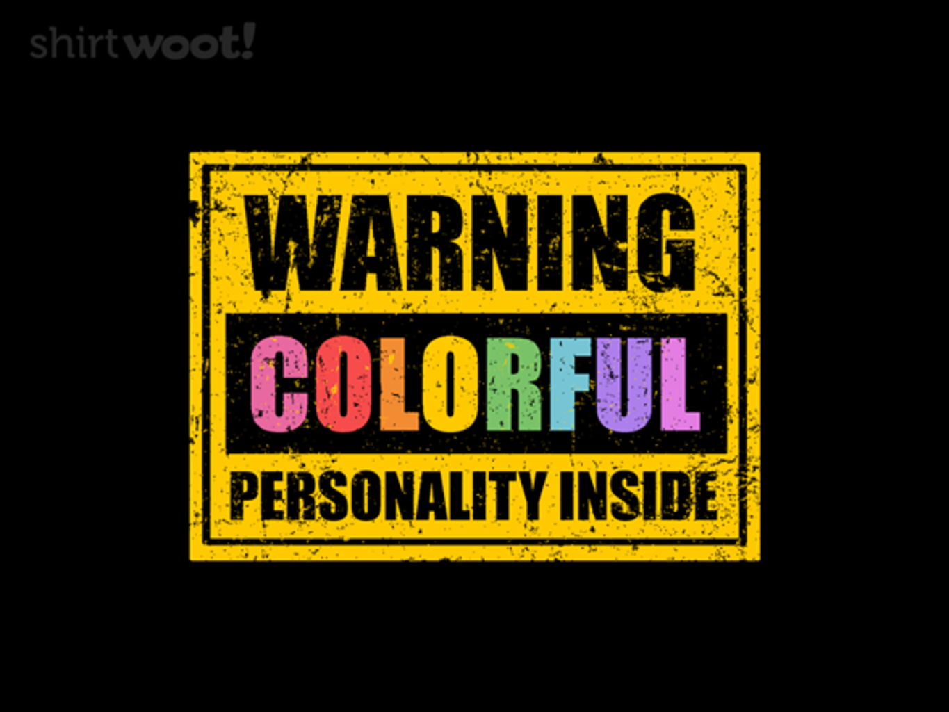 Woot!: Warning: Colorful Personality Inside - $15.00 + Free shipping