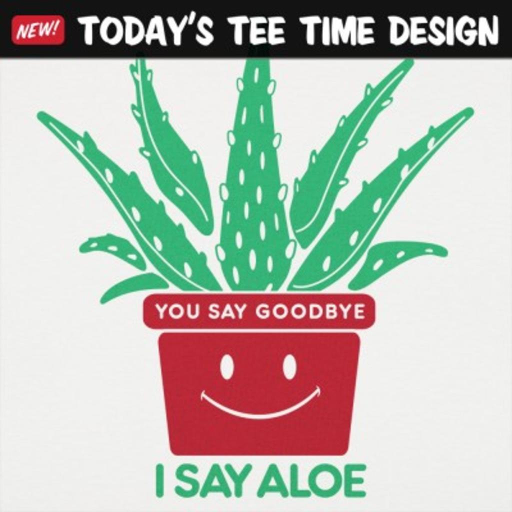 6 Dollar Shirts: I Say Aloe