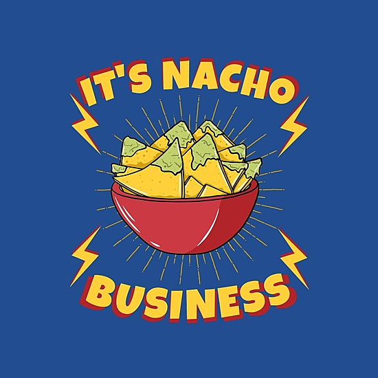 BustedTees: It's Nacho Business