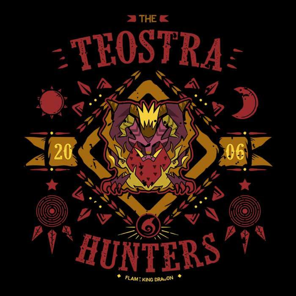 Once Upon a Tee: The Teostra Hunters