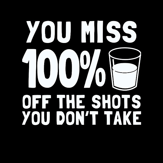 BustedTees: You Miss 100% Off The Shot You Don't Take