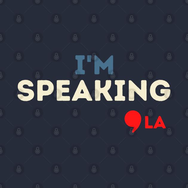 TeePublic: I'M Speaking