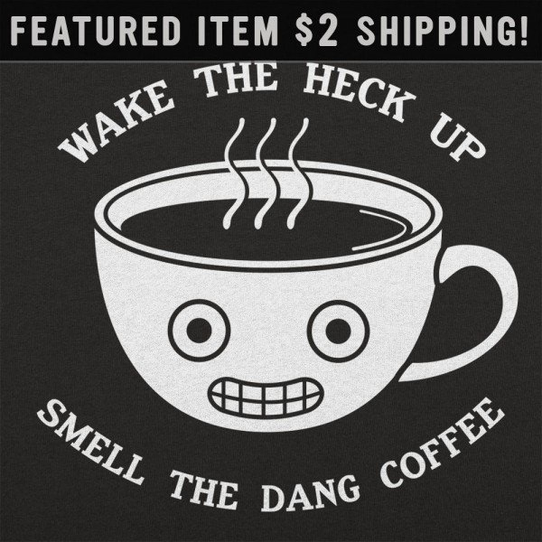 6 Dollar Shirts: Smell The Coffee