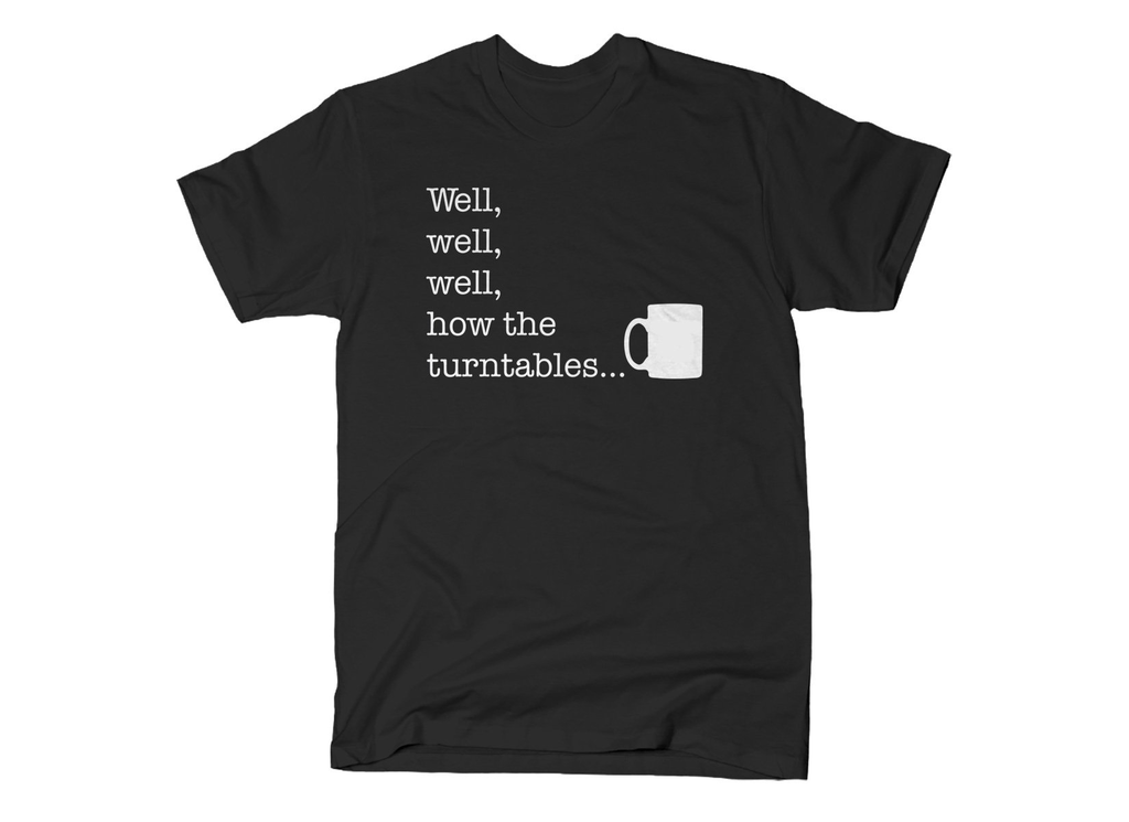 SnorgTees: Well, Well, Well, How The Turntables