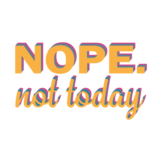 TeePublic: Nope Not Today, funny quote gift idea