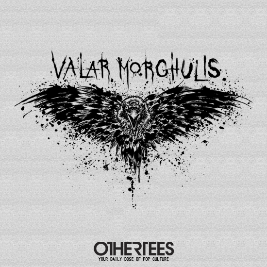 OtherTees: Valar Morghulis
