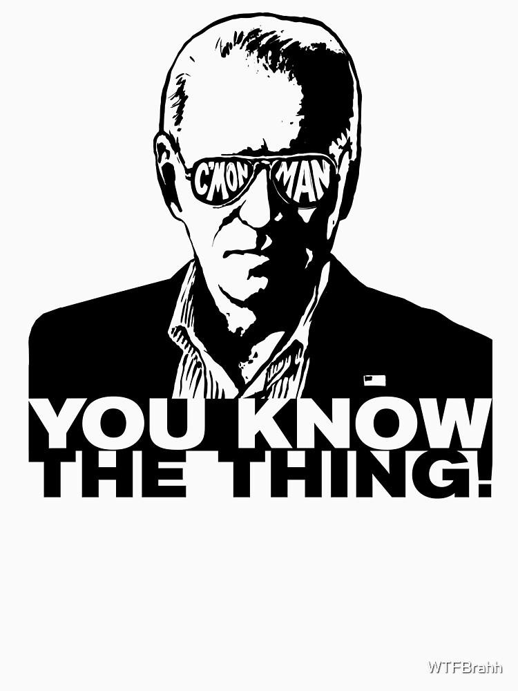 RedBubble: Biden CMon Man You Know The Thing WTFBrahh
