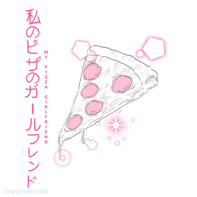 The Yetee: My Pizza Girlfriend