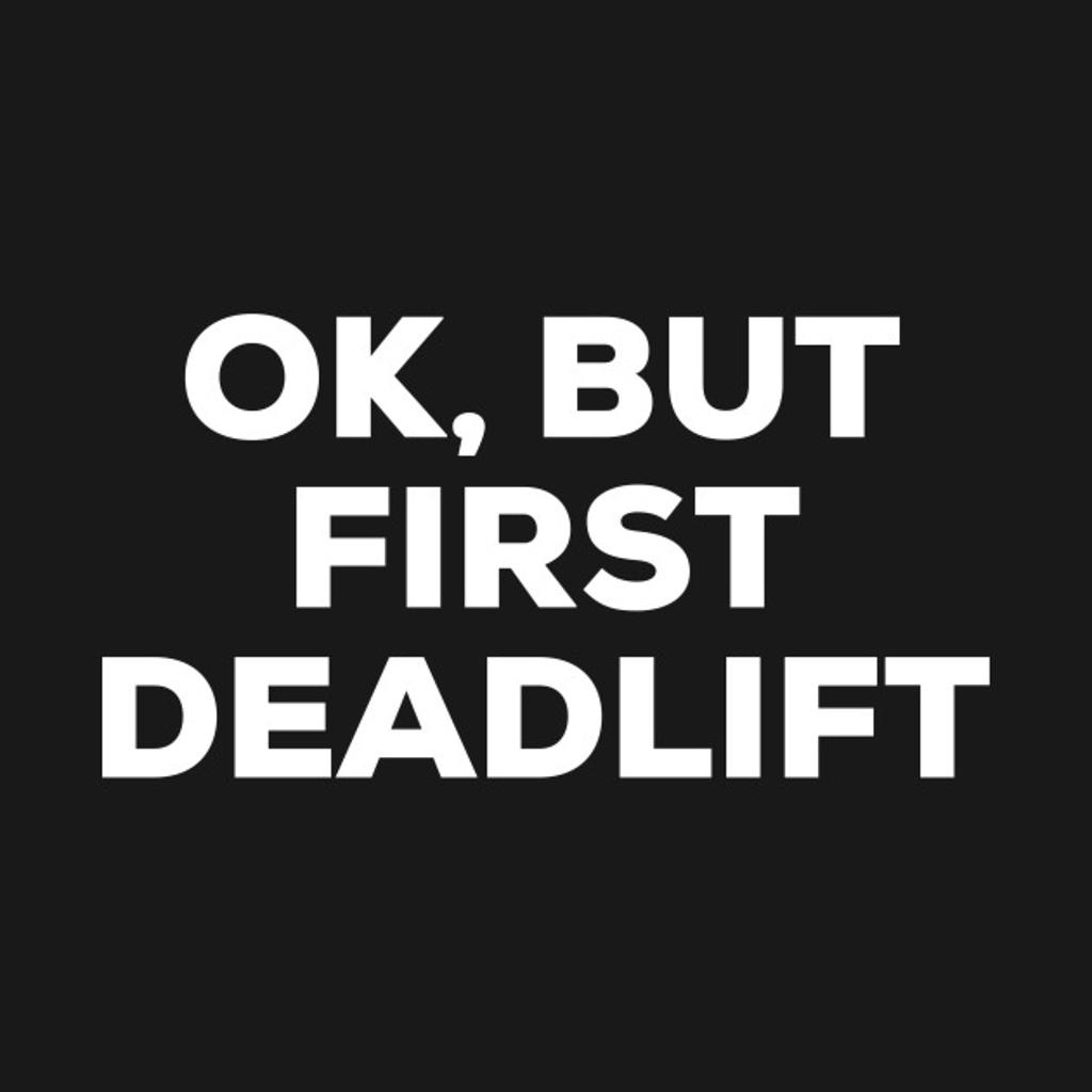 TeePublic: Ok But First Deadlift