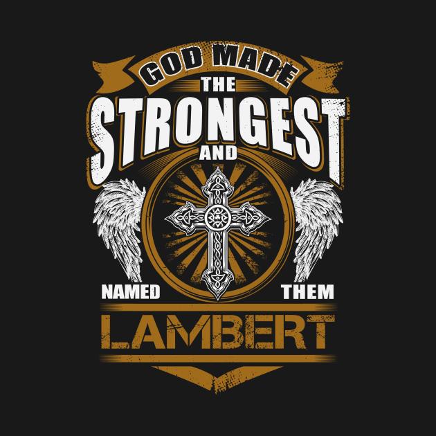 TeePublic: Lambert Name T Shirt - God Found Strongest And Named Them Lambert Dragon Gift Item