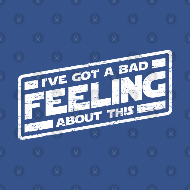 TeePublic: I've Got A Bad Feeling About This (worn look)