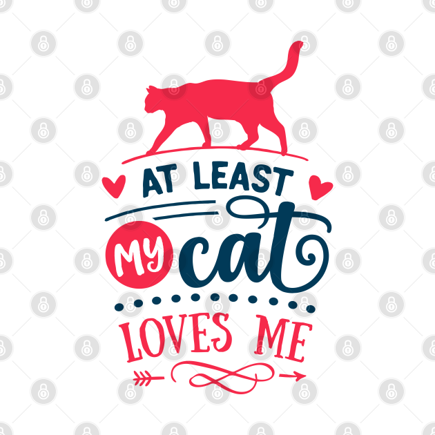 TeePublic: At Least My Cat Loves Me