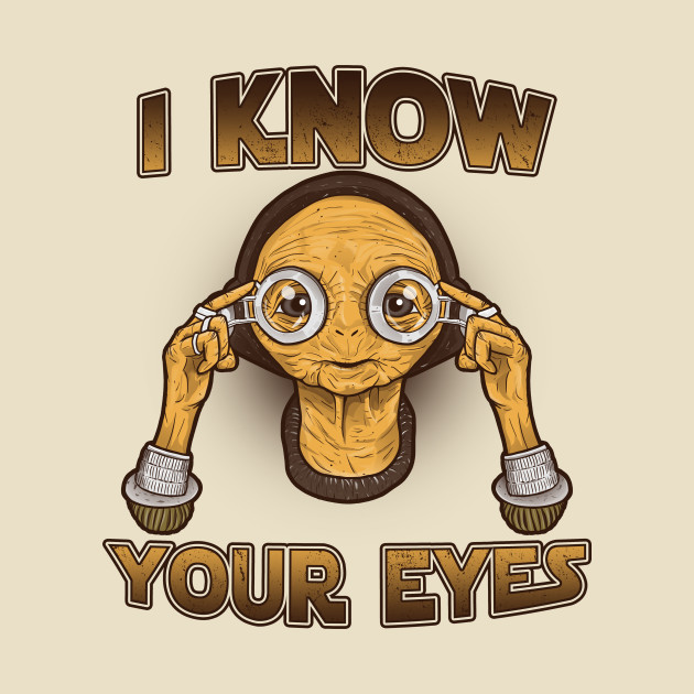 TeePublic: I know your eyes