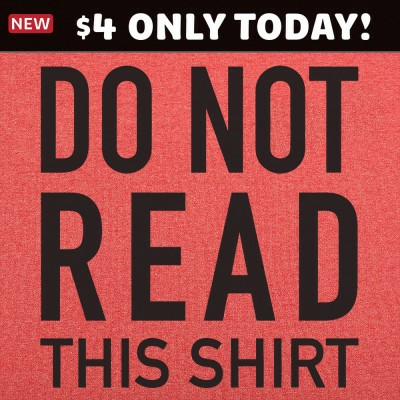 6 Dollar Shirts: Do Not Read This Shirt