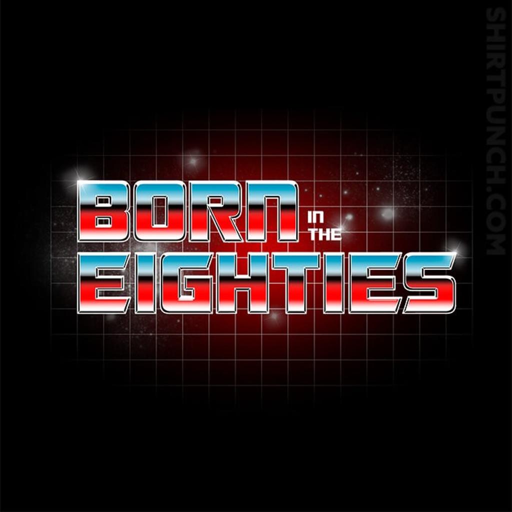 ShirtPunch: Born In The Eighties