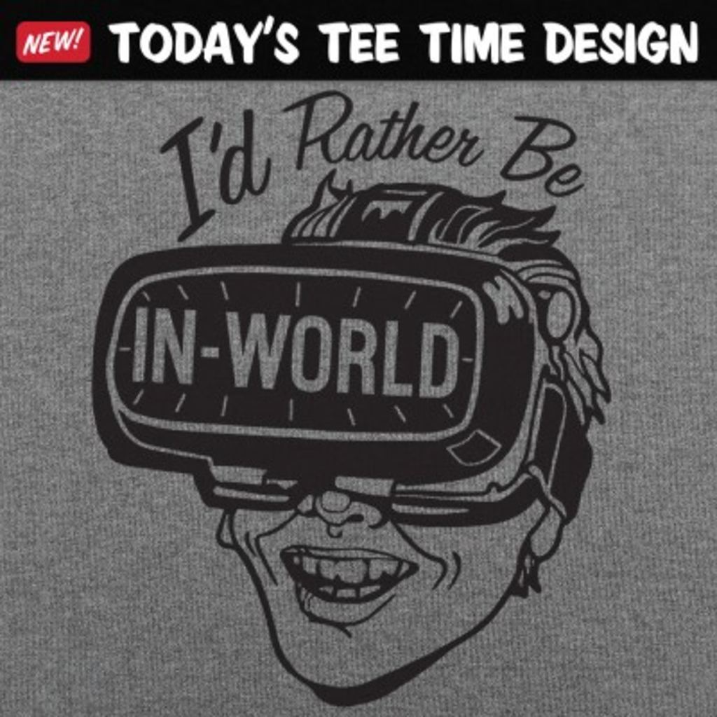 6 Dollar Shirts: I'd Rather Be In-World