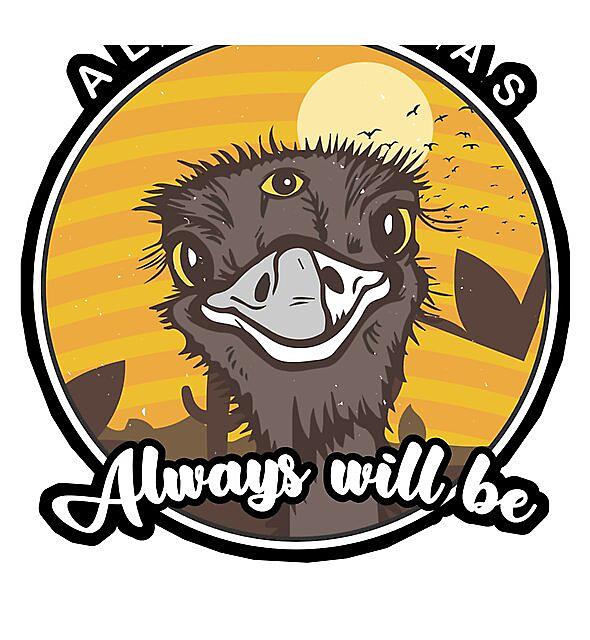 RedBubble: Always was always will be 3 eyed emu