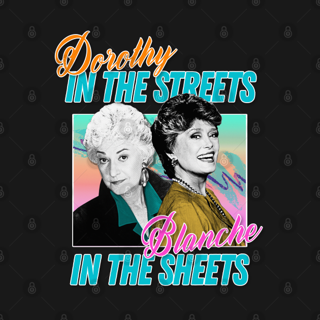 TeePublic: Dorothy In The Streets Blanche In The Sheets ∆ Graphic Design 80s Style Hipster Statement
