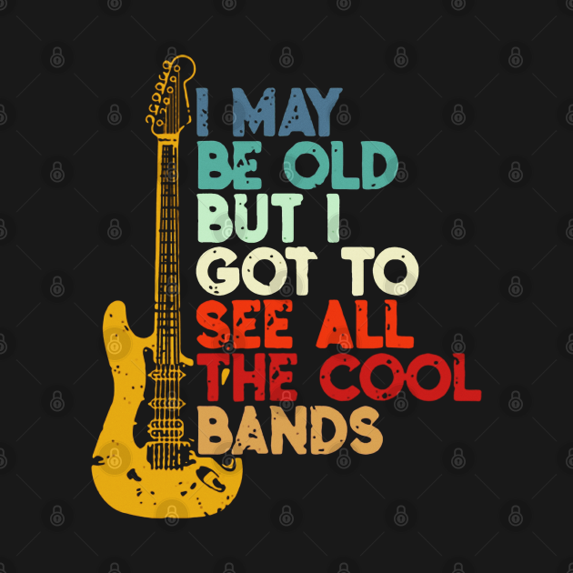TeePublic: I May Be Old But I Got To See All The Cool Bands Guitar Shirt