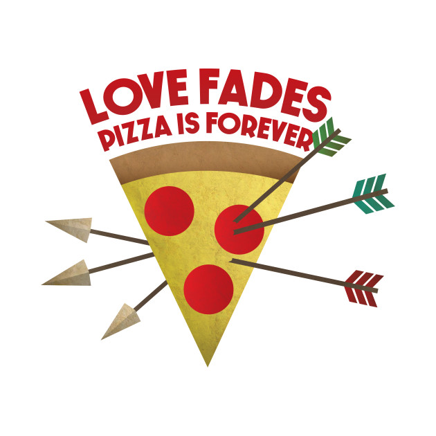 TeePublic: Love Fades, Pizza Is Forever
