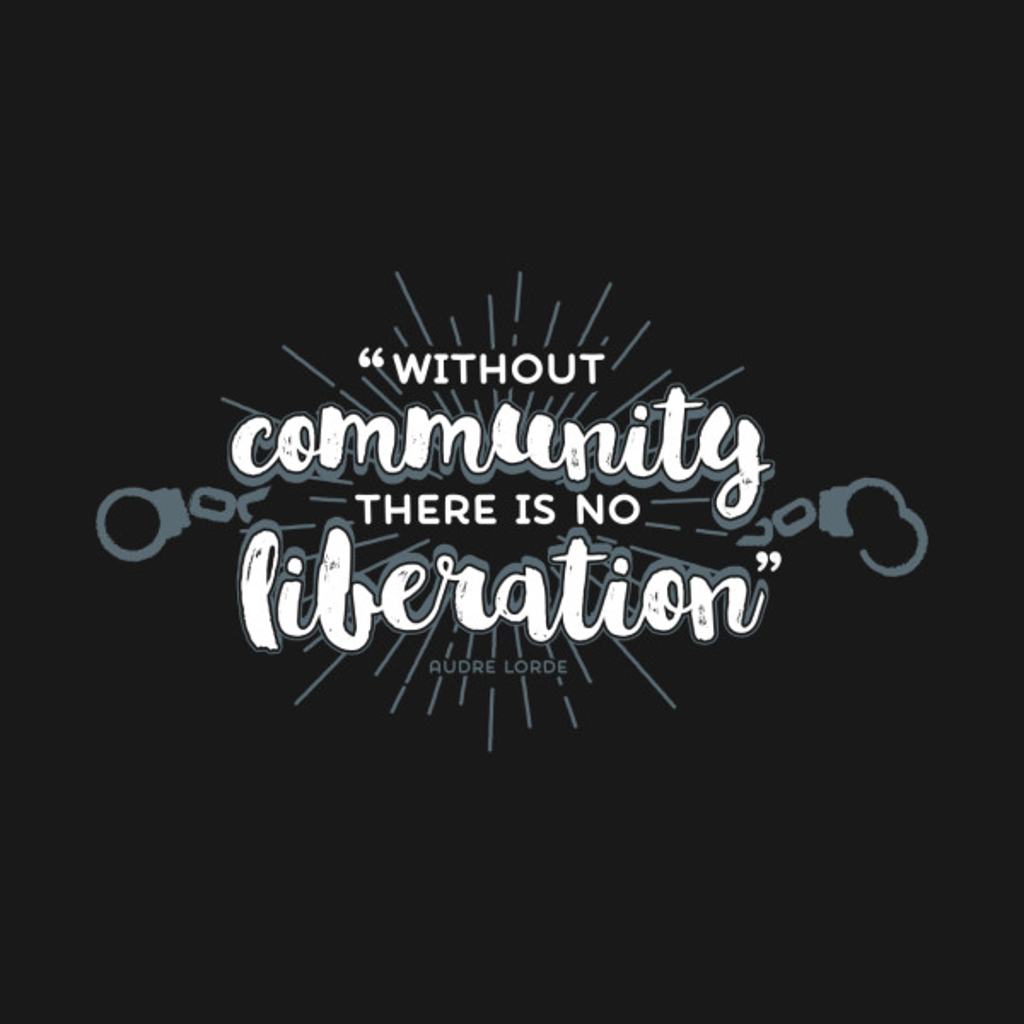TeePublic: Without Community, There Is No Liberation (on dark)