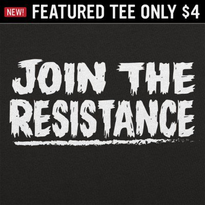 6 Dollar Shirts: Join The Resistance