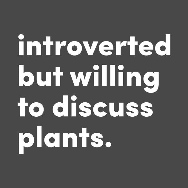 TeePublic: Introverted but willing to discuss plants - White Print
