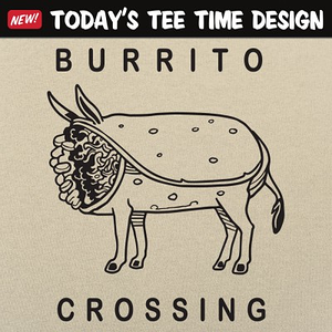 6 Dollar Shirts: Burrito Crossing