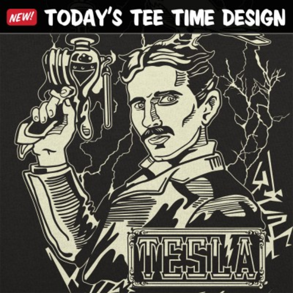 6 Dollar Shirts: Tesla Power