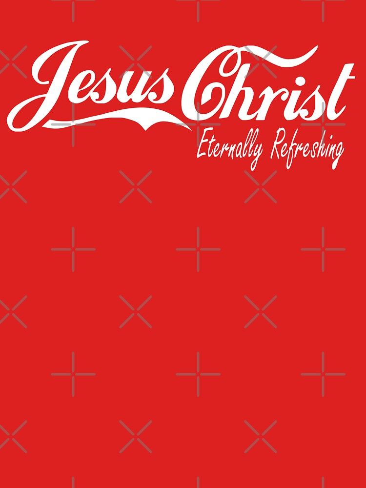 RedBubble: Jesus Christ Eternally Refreshing