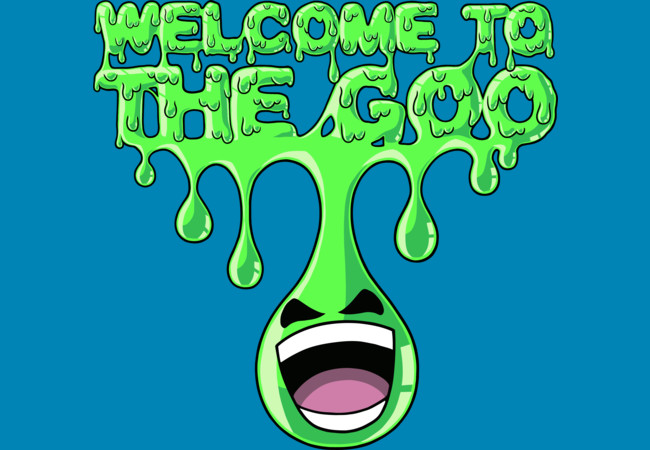 Design by Humans: WELCOME TO THE GOO