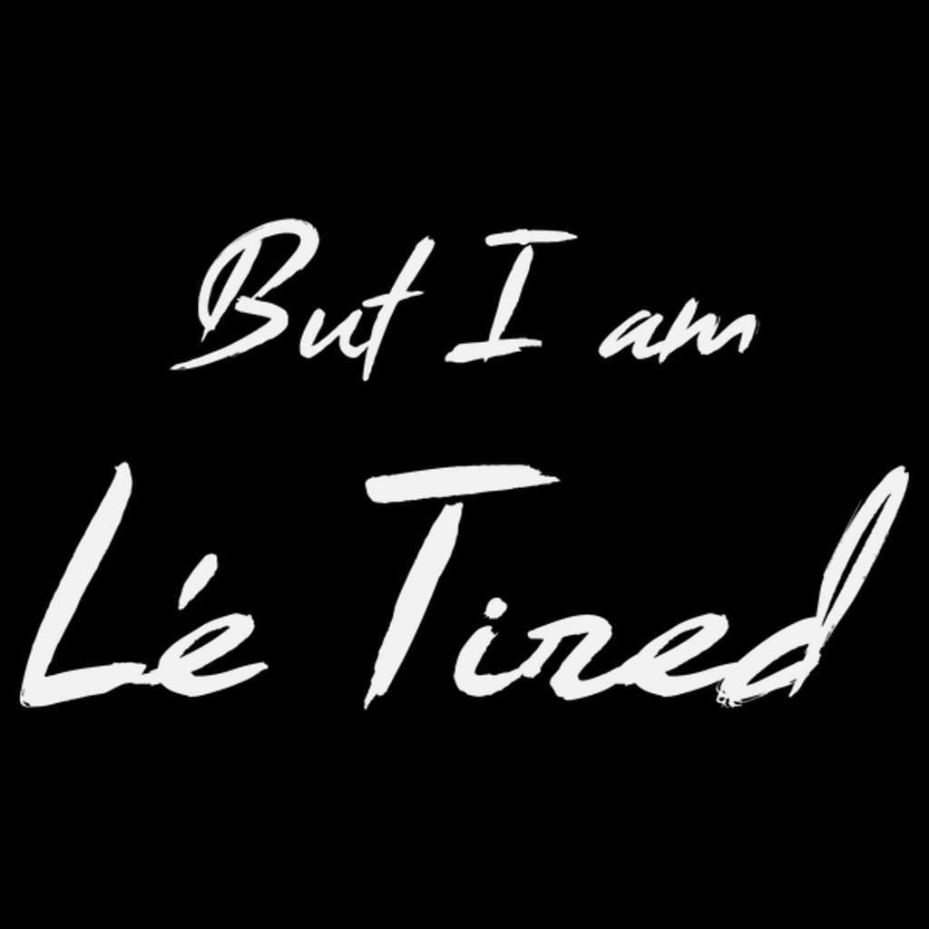 NeatoShop: But I am Le Tired (Light)