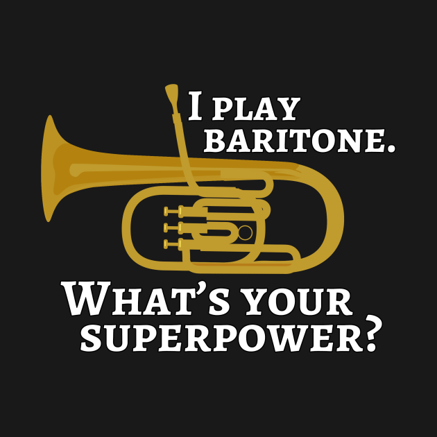 TeePublic: I play baritone. What's your superpower?