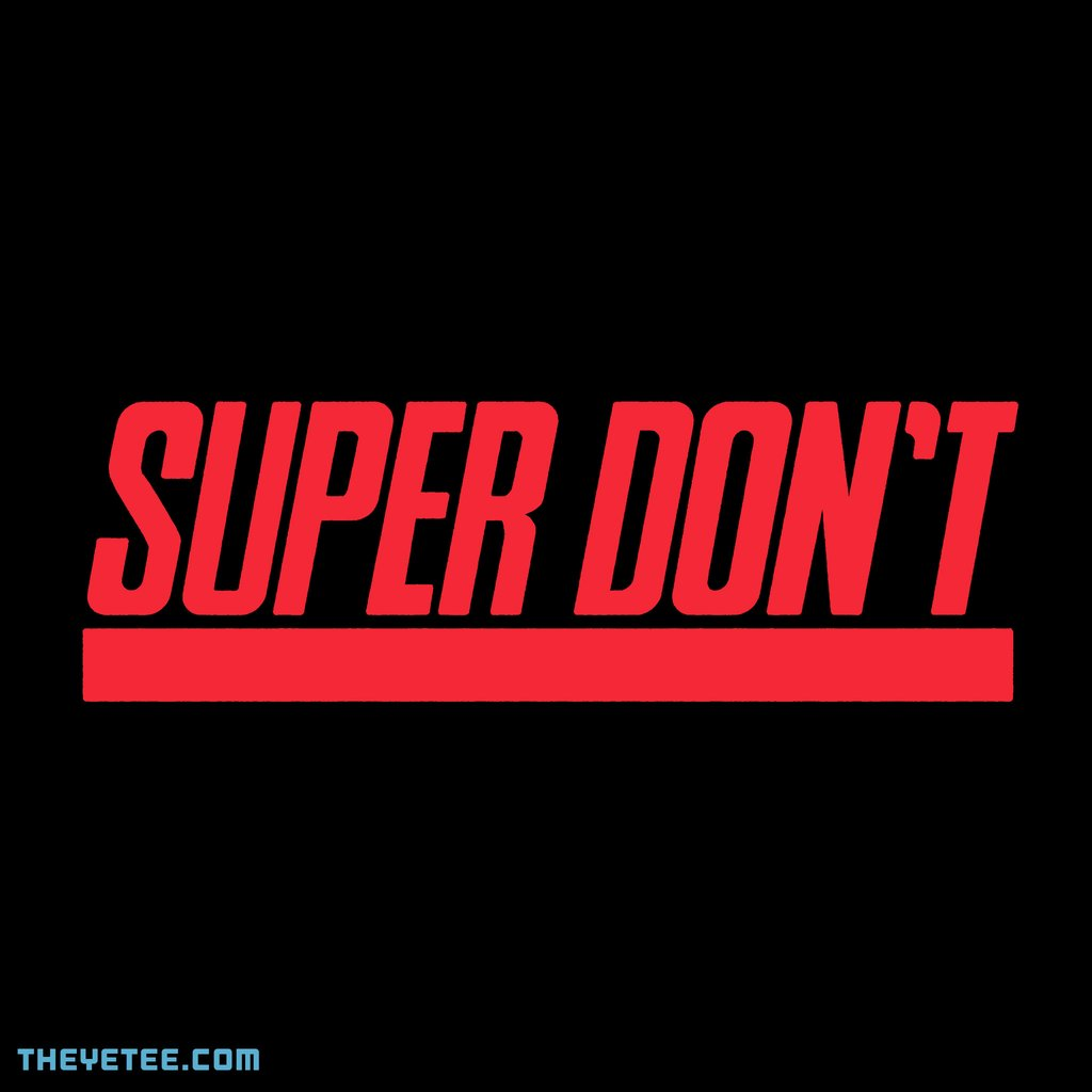 The Yetee: Super Don't
