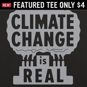 6 Dollar Shirts: Climate Change Is Real