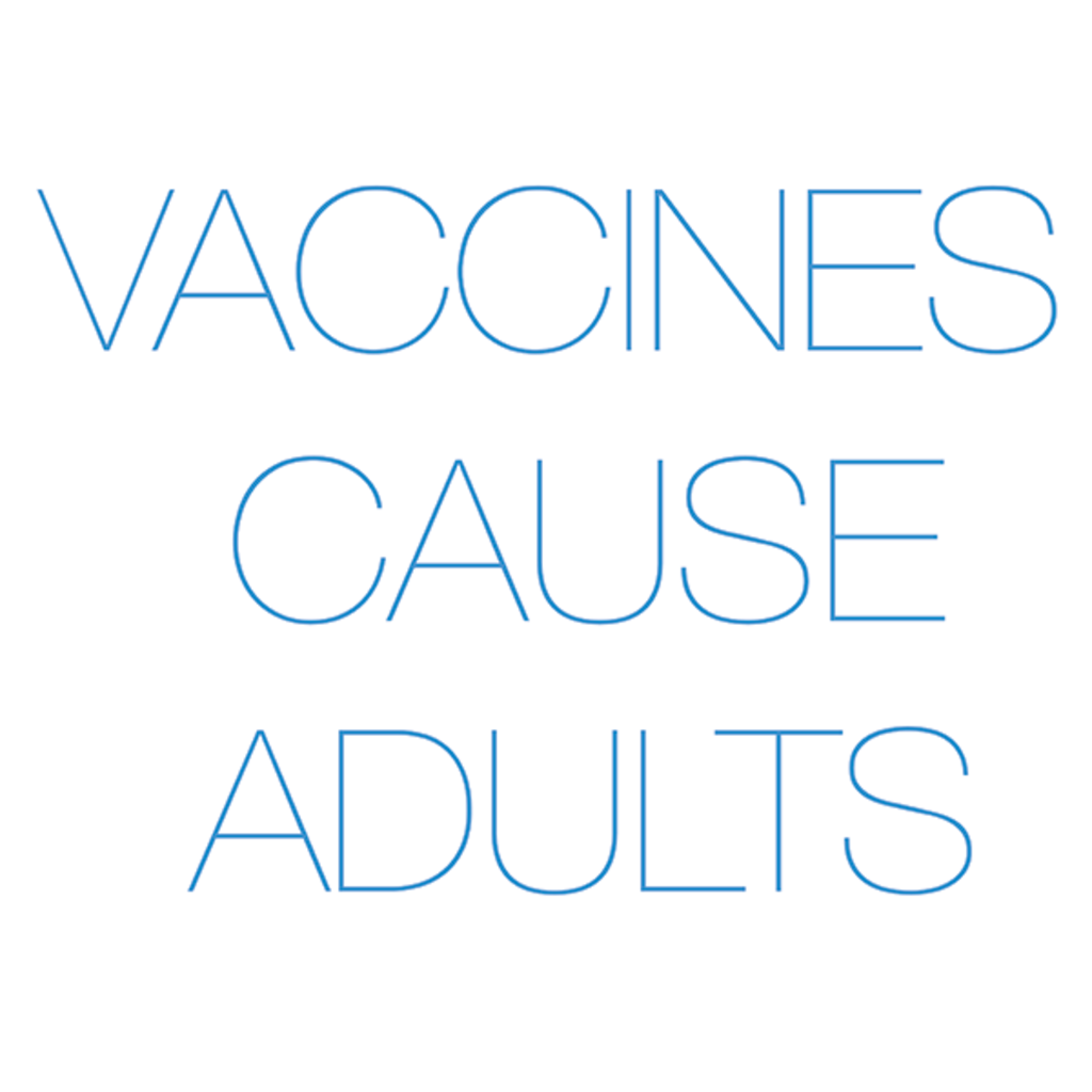 LivingTees: Vaccines Cause Adults Tee