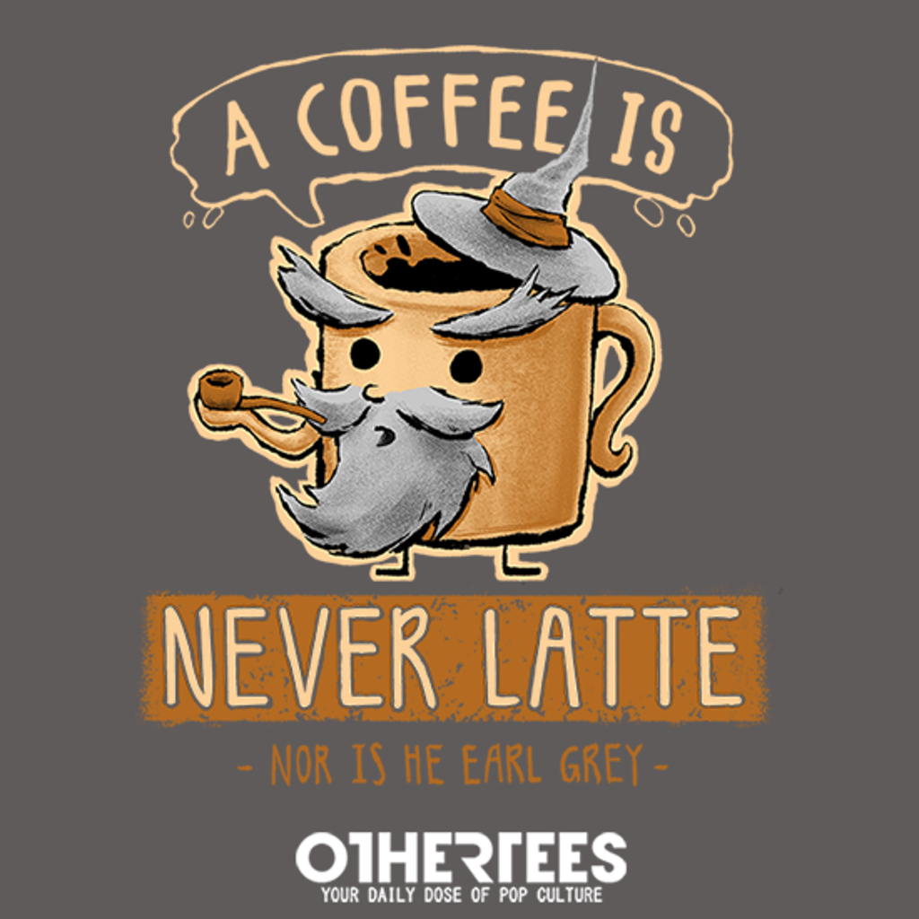 OtherTees: A Coffee is Never Latte