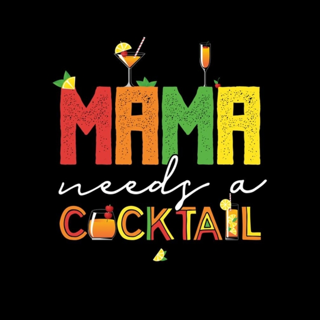 BustedTees: Mama Needs A Cocktail