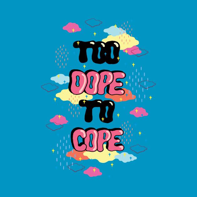 TeePublic: TOO DOPE TO COPE