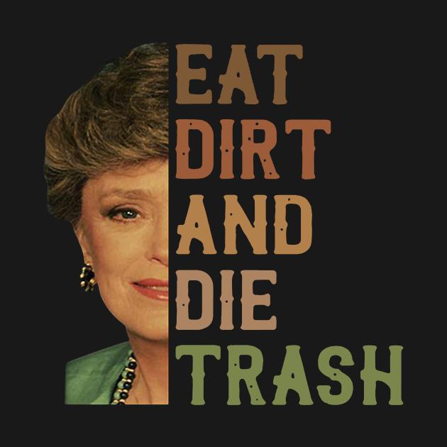 TeePublic: Golden Girls Blanche Devereaux Eat Dirt And Die Trash