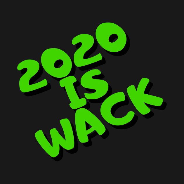 TeePublic: 2020 IS WACK