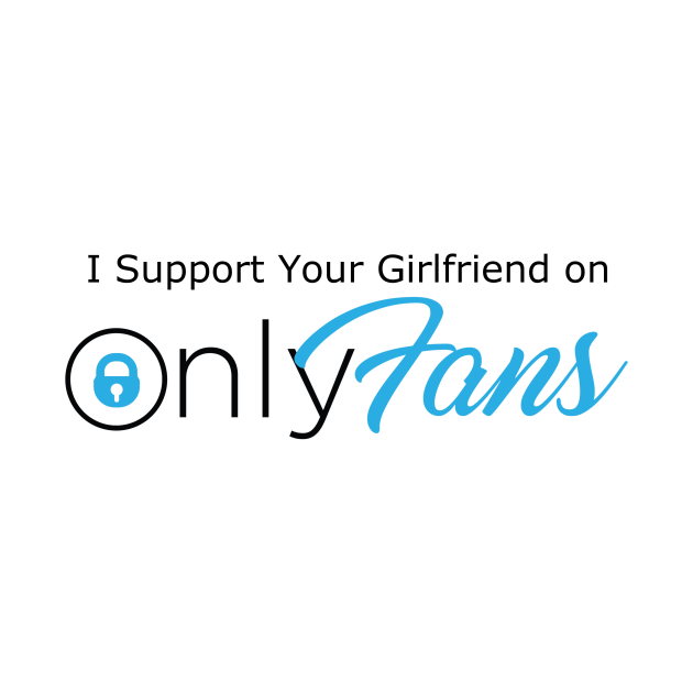 TeePublic: I Support Your Girlfriend on Only Fans
